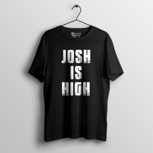 josh is high, #joshishigh, joshishigh, hows the josh, howsthejosh, joshishigh tshirt, josh is high tshirt